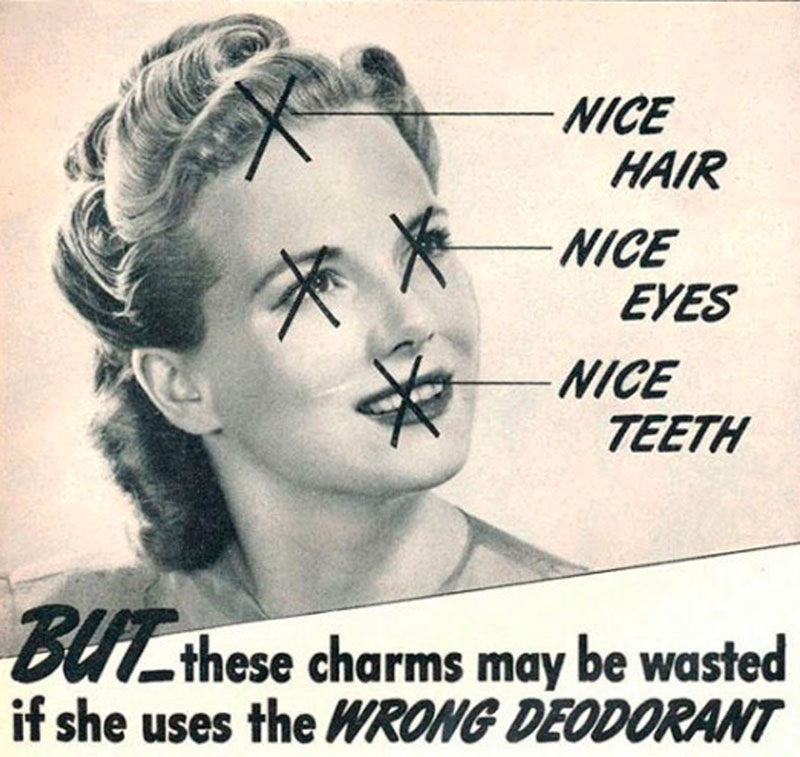 """""""Pelo bonito, ojos bonitos, dientes bonitos. PERO todos esos encantos están desperdiciados si usas el desodorante equivocado"""", el lema de este anuncio."""